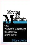 Moving the Mountain : The Women's Movement in America Since 1960, Davis, Flora, 0252067827