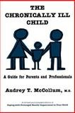 The Chronically Ill Child : A Guide for Parents and Professionals, McCollum, Audrey T., 0300027826