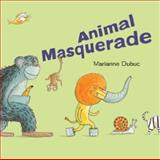 Animal Masquerade, Marianne Dubuc, 1554537827