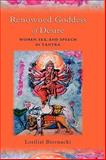 The Renowned Goddess of Desire : Women, Sex, and Speech in Tantra, Biernacki, Loriliai, 0195327829