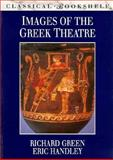 Images of the Greek Theatre, Green, Richard and Handley, Eric, 0292727828