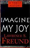 Imagine My Joy, Lawrence S. Freundlich, 0738867829