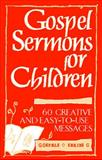 Gospel Sermons for Children : 60 Creative and Easy to Use Messages, Getz, Irene, 0806627824