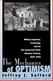 The Mechanics of Optimism : Mining Companies, Technology, and the Hot Spring Gold Rush, Montana Territory, 1864-1868, Safford, Jeffrey J., 0870817825