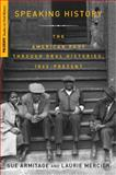 Speaking History : Oral Histories of the American Past, 1865-Present, Mercier, Laurie and Armitage, Sue, 1403977828