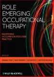 Role Emerging Occupational Therapy : Maximising Occupation Focused Practice, , 140519782X