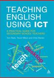 Teaching English Using ICT : A Practical Guide for Secondary School Teachers, Rank, Tom and Warren, Chris, 1441117822