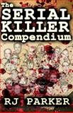 The Serial Killer Compendium, R. J. Parker, 1475017820