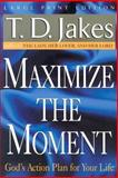 Maximize the Moment : God's Action Plan for Your Life, Jakes, T. D., 0802727824