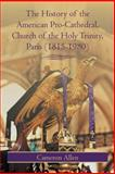 The History of the American Pro-Cathedral of the Holy Trinity, Paris, Cameron Allen, 1475937822