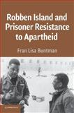 Robben Island and Prisoner Resistance to Apartheid, Buntman, Fran Lisa, 0521007828