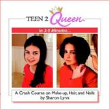 Teen2Queen in 3-5 Minutes... A Crash Course on Make-up, Hair, and Nails, Lynn, Sharon, 1418427829