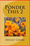 Ponder This 2, Mickey Grubb, 1500427829