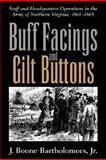 Buff Facings and Gilt Buttons : Staff and Headquarters Operations in the Army of Northern Virginia, 1861¿1865, Bartholomees, J. Boone, Jr., 1570037825
