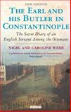The Earl and His Butler in Constantinople : The Secret Diary of an English Servant among the Ottomans, Webb, Nigel and Webb, Caroline, 1845117824