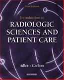Introduction to Radiologic Sciences and Patient Care, Adler, Arlene M. and Carlton, Richard R., 0721697828