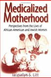 Medicalized Motherhood : Perspectives from the Lives of African American and Jewish Women, Litt, Jacquelyn S., 0813527821