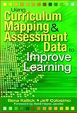 Using Curriculum Mapping and Assessment Data to Improve Learning, Kallick, Bena and Colosimo, Jeff, 141292782X