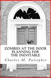 Zombies at the Door, Planning for the Inevitable, Charles Pulsipher, 1466247827