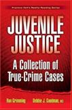 Juvenile Justice : A Collection of True-Crime Cases, Goodman, Debbie J. and Grimming, Ron, 0135127823