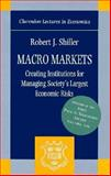 Macro Markets : Creating Institutions for Managing Society's Largest Economic Risks, Shiller, Robert J., 0198287828