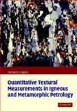 Quantitative Textural Measurements in Igneous and Metamorphic Petrology, Higgins, Michael D., 0521847826