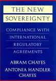 The New Sovereignty, Abram Chayes and Antonia H. Chayes, 0674617827