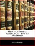 Heinrich Heines Beziehungen Zu E T a Hoffmann, Wilhelm Siebert, 114172782X