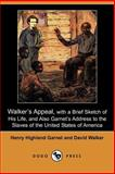Walker's Appeal, with a Brief Sketch of His Life, and Also Garnet's Address to the Slaves of the United States of America, Garnet, Henry Highland and Walker, David, 1406527823