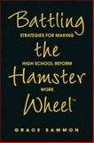 Battling the Hamster Wheel : Strategies for Making High School Reform Work, , 1412917824