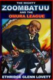 The Mighty Zoombatuu and the Omura League, Ethridge Lovett, 1492287822