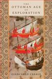 The Ottoman Age of Exploration, Casale, Giancarlo, 0195377826