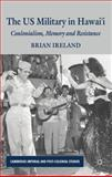 The US Military in Hawai'i : Colonialism, Memory and Resistance, Ireland, Brian, 0230227821