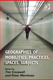 Geographies of Mobilities: Practices, Spaces, Subjects,, 1409417824