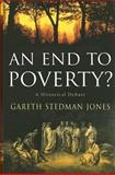 An End to Poverty? : A Historical Debate, Jones, Gareth Stedman and Stedman Jones, Gareth, 0231137826