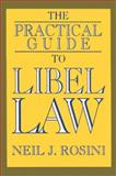 The Practical Guide to Libel Law, Rosini, Neil J., 0275937828