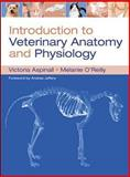 Introduction to Veterinary Anatomy and Physiology, Aspinall, Victoria and O'Reilly, Melanie, 0750687827
