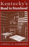 Kentucky's Road to Statehood, Harrison, Lowell H., 0813117828