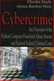 Cybercrime : An Overview of the Federal Computer Fraud and Abuse Statute and Related Federal Criminal Laws, Doyle, Charles and Weir, Alyssa Bartlett, 1594547823
