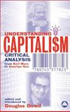 Understanding Capitalism : Critical Analysis from Karl Marx to Amartya Sen, Dowd, Douglas, 0745317839