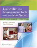 Leadership and Management Tools for the New Nurse : A Case Study Approach, Marquis, Bessie L. and Huston, Carol J., 1609137833