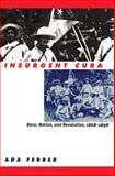Insurgent Cuba, Ada Ferrer, 0807847836