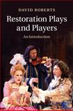 Restoration Plays and Players : An Introduction, Roberts, David, 1107027837