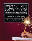 Pyrotechnics on the Page : Playful Craft That Sparks Writing, Fletcher, Ralph, 1571107835