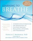 Learning to Breathe : A Mindfulness Curriculum for Adolescents to Cultivate Emotion Regulation, Attention, and Performance, Broderick, Patricia C., 1608827836