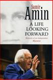 A Life Looking Forward : Memoirs of an Independent Marxist, Amin, Samir, 1842777831