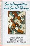 Sociolinguistics and Social Theory, Nikolas Coupland, Srikant Sarangi, C Candlin, 0582327830