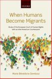 When Humans Become Migrants, Dembour, Marie-Benedicte, 0199667837