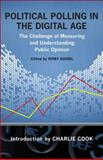 Political Polling in the Digital Age : The Challenge of Measuring and Understanding Public Opinion, Kirby Goidel, Charlie Cook (Introduction), 0807137839