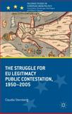 The Struggle for EU Legitimacy : Public Contestation, 1950-2005, Schrag Sternberg, Claudia, 1137327839